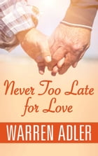 Never Too Late for Love by Warren Adler