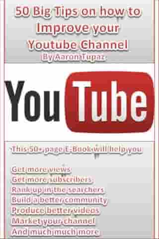 50 Big Tips on how to Improve your Youtube Channel by Aaron Tupaz