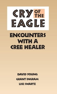 Cry of the Eagle: Encounters with a Cree Healer
