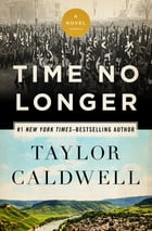 Time No Longer: A Novel by Taylor Caldwell
