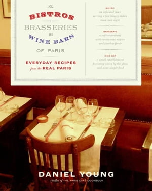 The Bistros,  Brasseries,  and Wine Bars of Paris Everyday Recipes from the real Paris