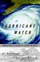 Hurricane Watch: Forecasting the Deadliest Storms on Earth by Jack Williams