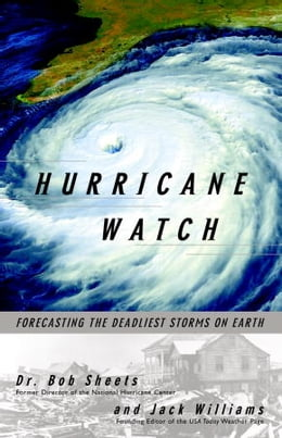 Book Hurricane Watch: Forecasting the Deadliest Storms on Earth by Jack Williams