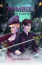 Zombies in the East End by Roxanne Dent