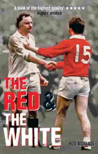 The Red & The White: A History of England vs Wales Rugby by Huw Richards