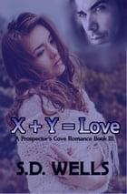 X Plus Y Equals Love: Prospector's Cove, #3 by S. D. Wells