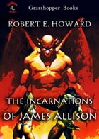 THE INCARNATIONS OF JAMES ALLISON: THE GARDEN OF FEAR and THE VALLEY OF THE WORM by ROBERT E. HOWARD