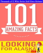 Looking for Alaska - 101 Amazing Facts You Didn't Know: Fun Facts and Trivia Tidbits Quiz Game Books by G Whiz