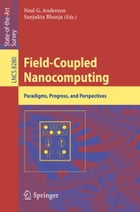 Field-Coupled Nanocomputing: Paradigms, Progress, and Perspectives