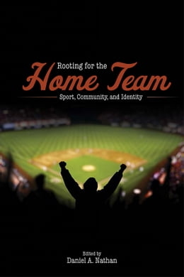 Book Rooting for the Home Team by Daniel A. Nathan