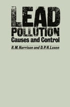 Lead Pollution: Causes and control by R. M. Harrison