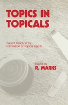 Topics in Topicals: Current Trends in the Formulation of Topical Agents by R. Marks