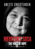 Mercedes Sosa - The Voice of Hope: My life-transforming encounter by Anette Christensen