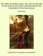 The Story of Burnt Njal; or, Life in Iceland at the End of the Tenth Century From the Icelandic of the Njals Saga by Anonymous