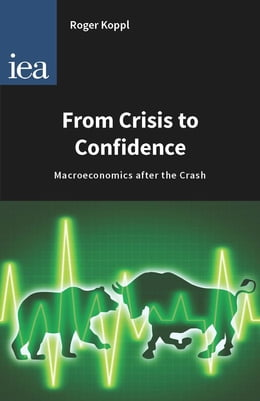 Book From Crisis to Confidence: Macroeconomics after the Crash by Roger Koppl