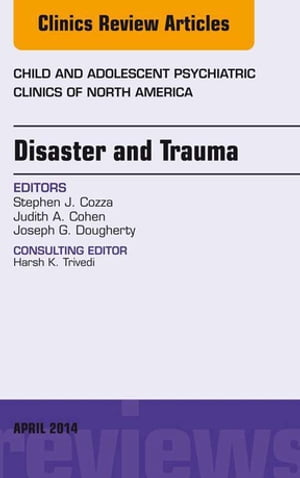 Disaster and Trauma,  An Issue of Child and Adolescent Psychiatric Clinics of North America,