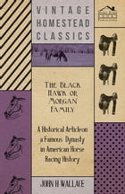 The Black Hawk or Morgan Family - A Historical Article on a Famous Dynasty in American Horse Racing…