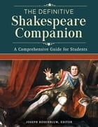 The Definitive Shakespeare Companion: Overviews, Documents, and Analysis [4 volumes] by Joseph Rosenblum