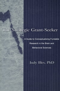 The Strategic Grant-seeker: A Guide To Conceptualizing Fundable Research in the Brain and…