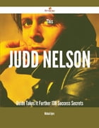 This Judd Nelson Guide Takes It Further - 138 Success Secrets