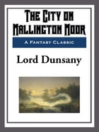 The City on Mallington Moor by Lord Dunsany