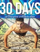 30 Days of Discipline and Dedication: A Guide to Radical Change by Connor Garrett