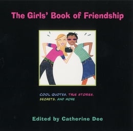 Book The Girls' Book of Friendship: Cool Quotes, True Stories, Secrets and More by Catherine Dee