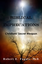 Biblical Imprecations: Christians' Secret Weapon