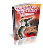 Tips And Tricks - Success For Young Entrepreneurs by Anonymous
