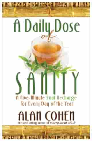 A Daily Dose of Sanity: A Five-Minute Soul Recharge for Every Day of the Year by Alan Cohen