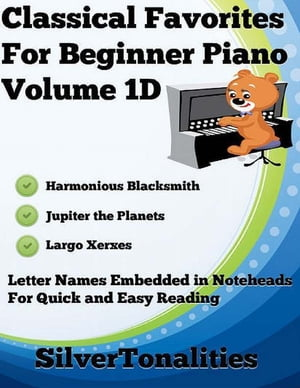 Classical Favorites for Beginner Piano Volume 1 D by Silver Tonalities