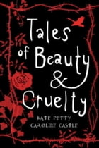 Tales of Beauty and Cruelty by Caroline Castle
