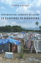 Psychosocial Capacity Building in Response to Disasters by Joshua Miller, , Ph.D.