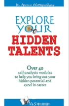 Explore your Hidden Talents: Over 40 self analysis module to help you bring out your hidden potential and excel in career. by Dr. Aparna Chattopadhyay