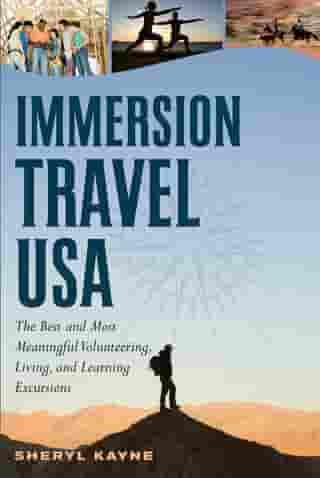 Immersion Travel USA: The Best and Most Meaningful Volunteering, Living, and Learning Excursions by Sheryl Kayne