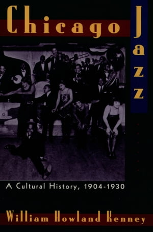 Chicago Jazz A Cultural History,  1904-1930