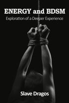 ENERGY and BDSM: Exploration of a Deeper Experience by Slave Dragos