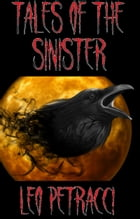 Tales of The Sinister: Twelve Terrifying Tales by Leonard Petracci