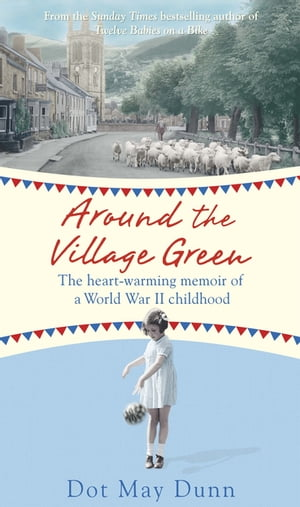 Around the Village Green The Heart-Warming Memoir of a World War II Childhood
