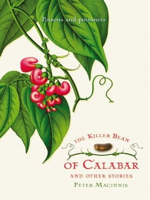 The Killer Bean of Calabar and Other Stories: Poisons and poisoners