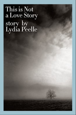 Book This is Not a Love Story by Lydia Peelle
