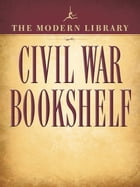 The Modern Library Civil War Bookshelf 5-Book Bundle: Personal Memoirs, Uncle Tom's Cabin, The Red Badge of Courage, Jefferson Davis: The Essential Wr by Ulysses S. Grant