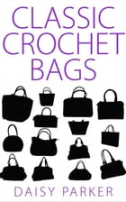 Classic Crochet Bags by Daisy Parker