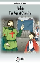 John - The Age of Chivalry: On the timeline by Annick Loupias