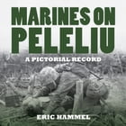 Marines on Peleliu: A Pictorial Record by Eric Hammel