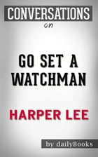 Conversations on Go Set a Watchman: A Novel by Harper Lee by Daily Books