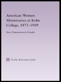 American Women Missionaries at Kobe College, 1873-1909