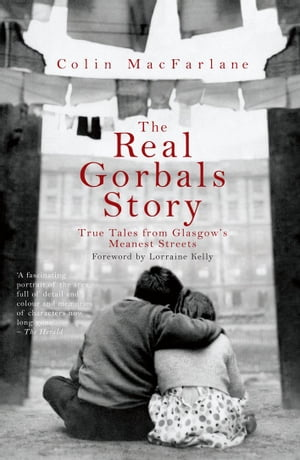 The Real Gorbals Story True Tales from Glasgow's Meanest Streets