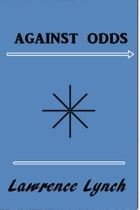 Against Odds by Lawrence J. Lynch