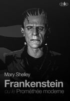 Frankenstein: ou le Prométhée moderne by Mary Shelley